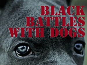 BLACK BATTLES WITH DOGS